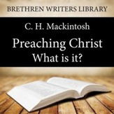 Preaching Christ - What is it? - Unabridged Audiobook [Download]