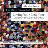 The Dangerous Act of Loving Your Neighbor: Seeing Others Through the Eyes of Jesus - Unabridged Audiobook [Download]