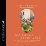 The Truth about Lies: The Unlikely Role of Temptation in Who You Will Become - Unabridged Audiobook [Download]
