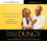 Uncommon Marriage: Learning about Lasting Love and Overcoming Life's Obstacles Together Audiobook [Download]