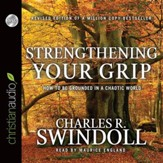 Strengthening Your Grip: How to Be Grounded in a Chaotic World - Unabridged Audiobook [Download]