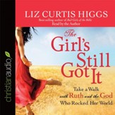 The Girl's Still Got It: Take a Walk with Ruth and the God Who Rocked Her World - Unabridged Audiobook [Download]