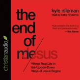 The End of Me: Where Your Real Life in Jesus Begins - Unabridged Audiobook [Download]