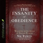 The Insanity of Obedience: Walking with Jesus in Tough Places - Unabridged Audiobook [Download]