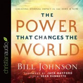 The Power That Changes the World: Creating Eternal Impact in the Here and Now - Unabridged Audiobook [Download]