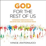 God for the Rest of Us: Experience Unbelievable Love, Unlimited Hope, and Uncommon Grace - Unabridged Audiobook [Download]