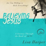 Believing Jesus: Are You Willing to Risk Everything? A Journey Through the Book of Acts - Unabridged Audiobook [Download]