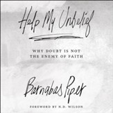 Help My Unbelief: Why Doubt Is Not the Enemy of Faith - Unabridged Audiobook [Download]