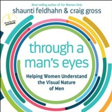 Through a Man's Eyes: Helping Women Understand the Visual Nature of Men - Unabridged Audiobook [Download]