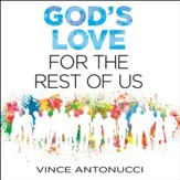 God's Love For the Rest of Us - Unabridged Audiobook [Download]