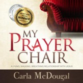 My Prayer Chair: A Living, Walking, Breathing Relationship with Jesus - Unabridged Audiobook [Download]