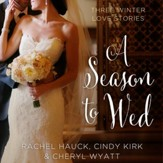 A Season to Wed: Three Winter Love Stories Audiobook [Download]