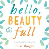 Hello, Beauty Full: Seeing Yourself As God Sees You - Unabridged Audiobook [Download]