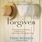 Forgiven: The Amish School Shooting, a Mother's Love, and a Story of Remarkable Grace - Unabridged Audiobook [Download]