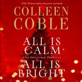 All is Calm, All is Bright: A Colleen Coble Christmas Collection - Unabridged Audiobook [Download]