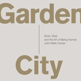 Garden City: Work, Rest, and the Art of Being Human. - Unabridged Audiobook [Download]