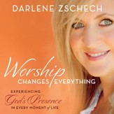 Worship Changes Everything: Experiencing God's Presence in Every Moment of Life - Unabridged Audiobook [Download]