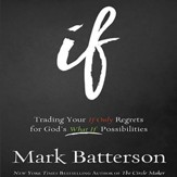 If: Trading Your If Only Regrets for God's What If Possibilities - Unabridged Audiobook [Download]