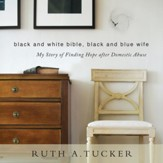 Black and White Bible, Black and Blue Wife: My Story of Finding Hope after Domestic Abuse Audiobook [Download]