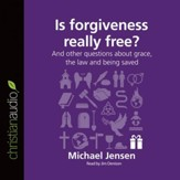 Is Forgiveness Really Free?: And other questions about grace, the law and being saved - Unabridged Audiobook [Download]