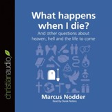 What Happens When I Die?: And other questions about heaven, hell and the life to come - Unabridged Audiobook [Download]