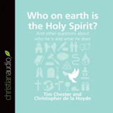 Who on Earth is the Holy Spirit?: And other questions about who he is and what he does - Unabridged Audiobook [Download]