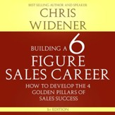 Building a 6 Figure Sales Career: How to Develop the Four Golden Pillars of Sales Success [Download]