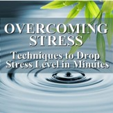 Overcoming Stress: Techniques to Drop Stress Level in Minutes [Download]