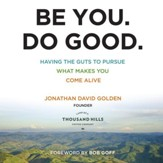 Be You. Do Good.: Having the Guts to Pursue What Makes You Come Alive - Unabridged Audiobook [Download]