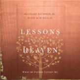 Lessons on the Way to Heaven: What My Father Taught Me - Unabridged Audiobook [Download]