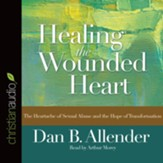 Healing the Wounded Heart: The Heartache of Sexual Abuse and the Hope of Transformation - Unabridged Audiobook [Download]