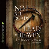 Not All Roads Lead to Heaven: Sharing an Exclusive Jesus in an Inclusive World - Unabridged Audiobook [Download]