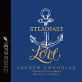 Steadfast Love: The Response of God to the Cries of Our Heart - Unabridged Audiobook [Download]