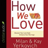 How We Love: Discover Your Love Style, Enhance Your Marriage - Unabridged Audiobook [Download]
