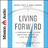 Living Forward: A Proven Plan to Stop Drifting and Get the Life You Want - Unabridged Audiobook [Download]