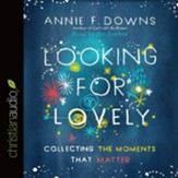 Looking for Lovely: Collecting the Moments that Matter - Unabridged edition Audiobook [Download]