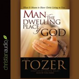 Man the Dwelling Place of God: What It Means To Have Christ Living In You - Unabridged edition Audiobook [Download]