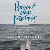 Present Over Perfect: Leaving Behind Frantic for a Simpler, More Soulful Way of Living Audiobook [Download]