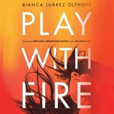 Play With Fire: Discovering Fierce Faith, Unquenchable Passion, and a Life-Giving God Audiobook [Download]