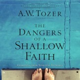 The Dangers of a Shallow Faith: Awakening From Spiritual Lethargy - Unabridged edition Audiobook [Download]