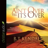 It Ain't Over Till It's Over: Persevere for Answered Prayers and Miracles in Your Life - Unabridged edition Audiobook [Download]