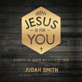 Jesus Is For You: Stories of God's Relentless Love - Unabridged edition Audiobook [Download]