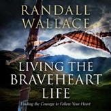 Living the Braveheart Life: Finding the Courage to Follow Your Heart - Unabridged edition Audiobook [Download]
