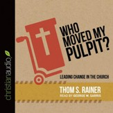 Who Moved My Pulpit?: Leading Change in the Church - Unabridged edition Audiobook [Download]