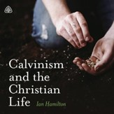 Calvinism and the Christian Life Teaching Series - Unabridged edition Audiobook [Download]