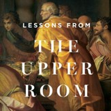 Lessons From the Upper Room Teaching Series - Unabridged edition Audiobook [Download]