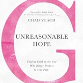 Unreasonable Hope: Finding Faith in the God Who Brings Purpose to Your Pain Audiobook [Download]