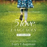 The 5 Love Languages of Children: The Secret to Loving Children Effectively - Unabridged edition Audiobook [Download]