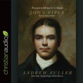 Andrew Fuller: Holy Faith, Worthy Gospel, World Mission - Unabridged edition Audiobook [Download]
