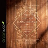 The Gift of Hard Things: Finding Grace in Unexpected Places - Unabridged edition Audiobook [Download]